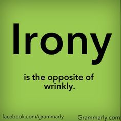 Reblog if you know what irony actually is. SHARE your best definition in the comments.