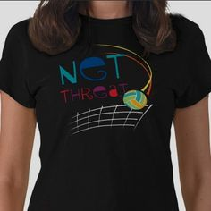 Net Threat Volleyball T-shirt. Available on cafepress and zazzle.