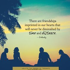 """There are friendships imprinted in our hearts that will never be diminished by time and distance."" @Dodinsky #friendship #quote"