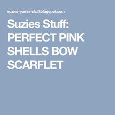 Suzies Stuff: PERFECT PINK SHELLS BOW SCARFLET