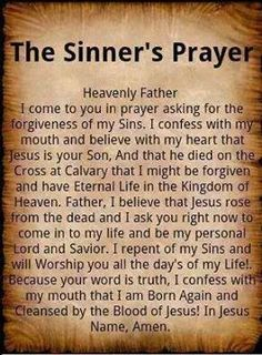 """The Sinner's Prayer ~ If you declarewith your mouth, """"Jesus is Lord,""""and believein your heart that God raised him from the dead,you will be saved. ~ Romans 10:9"""