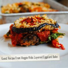 Guest Recipe from Veggie Kids: Layered Eggplant Bake   Made Just Right by Earth Balance #vegan #earthbalance