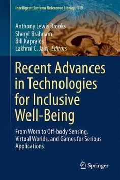 Recent Advances in Technologies for Inclusive Well-being: From Worn to Off-body Sensing, Virtual Worlds, and Game...