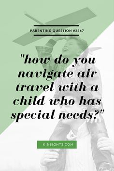 """How do you navigate travel with a child who has special needs?"""