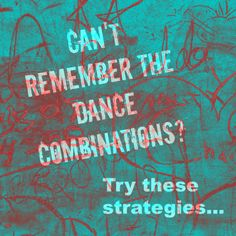 Help if you have trouble remembering dance choreography or combinations.
