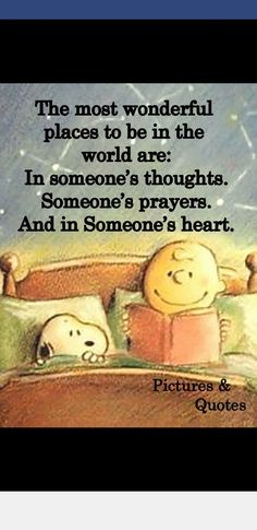 Snoopy and Charlie Brown: The most wonderful places to be in the world are: In someone's thoughts. And in Someone's heart. (Snoopy and Charlie in bed, reading. The Words, Cool Words, Great Quotes, Me Quotes, Motivational Quotes, Funny Quotes, Snoopy Quotes Love, Simple Quotes, Famous Quotes