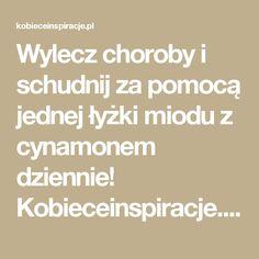 Wylecz choroby i schudnij za pomocą jednej łyżki miodu z cynamonem dziennie! Kobieceinspiracje.pl