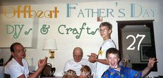 27 Offbeat Father's Day DIYs & Crafts from The More With Less Mom  Get your craft on and let your geek flag fly. This Father's Day you don't have to spend a lot to do something special for Dad. Just try one of these cheap DIYs or fun crafts.