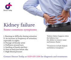 Kidney failure is a life-threatening disease in which the kidneys lose the ability to remove waste and balance fluids.  Some common Kidney Failure symptoms:  1. Burning or difficulty during urination 2. An increase in frequency of urination, nocturnal 3. Passage of bloody urine 4. Puffiness around eyes 5. Swelling of hands and feet 6. Pain in back just below ribs 7. High blood pressure