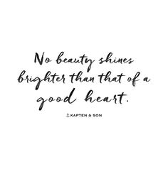 no beauty shines brighter than that of a good heart | quote