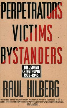 Perpetrators Victims Bystanders: The Jewish Catastrophe, 1933-1945 by Raul Hilberg. $10.42. Publisher: Harper Perennial; 1st edition (September 15, 1993). Publication: September 15, 1993. Author: Raul Hilberg. Save 30%!