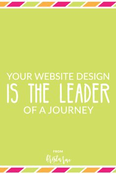 Your website design journey should lead people from first-time website viewers to paying clients and customers. via @kristaraeblog