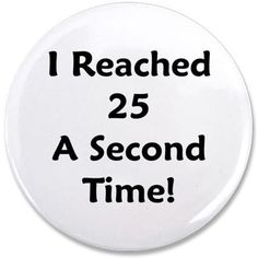 "Reached 25 A Second Time! 3.5"" Button on CafePress.com"