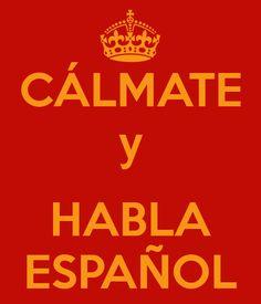 CÁLMATE y HABLA ESPAÑOL