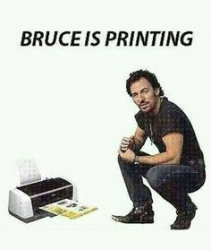 Bruce is printing