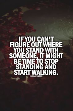 If you can't figure out where you stand with someone...