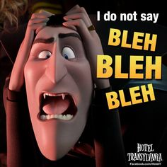 I've never said that in my life. I don't know where that comes from! #HotelTransylvania
