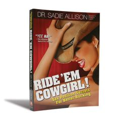 Ride 'Em Cowgirl Book - $20 - Ride out of your bedroom boredom with Ride 'Em Cowgirl! This tasteful sex position guidebook isn't just another guide with hundreds of puzzling pretzel poses. It includes positions you already love, but these have been upgraded with orgasmic variations for the every-day couple! Learn new ways to revive your passion and jumpstart the fun tonight!