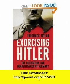Exorcising Hitler The Occupation and Denazification of Germany (9781596915367) Frederick Taylor , ISBN-10: 1596915366  , ISBN-13: 978-1596915367 ,  , tutorials , pdf , ebook , torrent , downloads , rapidshare , filesonic , hotfile , megaupload , fileserve