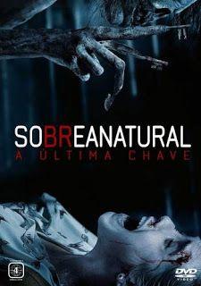 Sobrenatural A Ultima Chave Filmes Sobrenaturais Sobrenatural Filmes