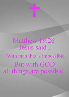 ......But with God all things are possible!