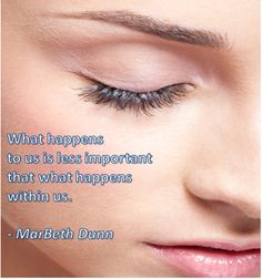 What happens to us is less important  that what happens  within us. - MarBeth Dunn