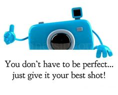 Another photography quote. Who knew you could get so much wisdom from a camera?