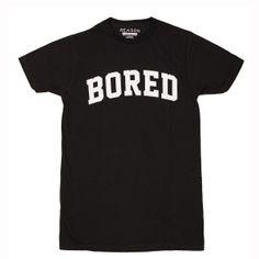 Bored T-Shirt<<<< Yeah I need this shirt!!