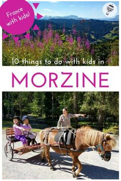 France with Kids: 10 Summer Activities in Morzine. The picturesque French Alpine town of Morzine might be best known as a ski destination but this authentic Savoyard village is just as good in the summer. The 650km of ski slopes become marked trails for hiking and mountain biking, there are regular events in town and the scenery is just stunning. As a family holiday destination, Morzine in the summer is hard to beat. Here we pick our top 10 summer activities in Morzine.