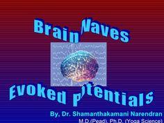 By, Dr. Shamanthakamani Narendran   M.D.(Pead), Ph.D. (Yoga Science) B r a i n  W a v e s E v o k e d  P o t e n t i a l s