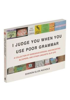 I judge you when you use poor grammar