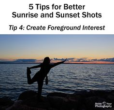 5 Easy Tips for Better Sunrise and Sunset Photographs: create foreground interest | Boost Your Photography
