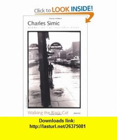 Walking the Black Cat (9780156004817) Charles Simic , ISBN-10: 015600481x  , ISBN-13: 978-0156004817 , ASIN: 015600481X , tutorials , pdf , ebook , torrent , downloads , rapidshare , filesonic , hotfile , megaupload , fileserve