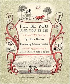 I'll Be You and You Be Me by Ruth Krauss, Illustrated by Maurice Sendak (1973)