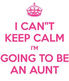 I can't keep calm I'm going to be an aunt. - Google keresés