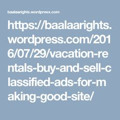 https://baalaarights.wordpress.com/2016/07/29/vacation-rentals-buy-and-sell-classified-ads-for-making-good-site/