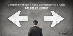 motivational quote: Being miserable is a habit. Being happy is a habit. The choice is yours. Tom Hopkins - Sales Trainer