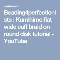 Beading4perfectionists : Kumihimo flat wide cuff braid on round disk tutorial - YouTube
