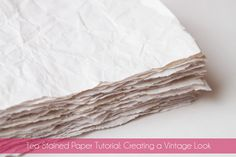 Tea Stained Paper Tutorial, how to create tea stained paper,