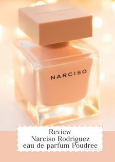Review: Narciso Rodriguez eau de parfum Poudrée – Natizavdl Narciso Rodriguez