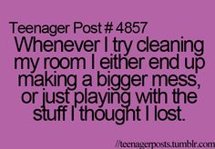 every time.     #storyofmylife #teenagerposts #cleaningroom