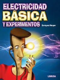 ELECTRICIDAD BÁSICA Y EXPERIMENTOS   1 Libro Autor Enríquez, Harper. Editor Limusa       Este libro consta de 4 capítulos con conocimi...