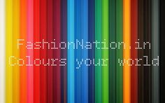 Fashionnation.in www.FashionNation.in Co lours your world in all colors possible!!  You have to see it to believe it !!  Our New Range will help you to fill colours in each part of your HOME!!!