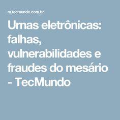 Urnas eletrônicas: falhas, vulnerabilidades e fraudes do mesário - TecMundo