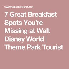 7 Great Breakfast Spots You're Missing at Walt Disney World | Theme Park Touri
