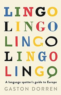 Lingo : a language spotters' guide to Europe / Gaston Dorren ; with contributions by Jenny Audring, Frauke Watson and Alison Edwards (translation) - London : Profile Books, 2015