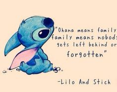 """Favorie Quote? """"Ohana means family, and family means no one gets ..."""