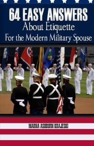 64 EASY ANSWERS ABOUT ETIQUETTE FOR THE MODERN MILITARY SPOUSE provides a quick and convenient guide at your fingertips. The FAQ format allows you to glance at the table of contents and consult the section you need... Covers social etiquette, as well as customs specific to military culture, such as what to do during reveille, retreat, and national anthems of foreign countries. #Military #Spouse #Books www.operationwearehere.com/booklists.html