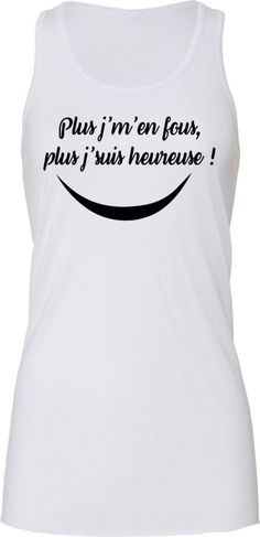 6712cb1130a7 PLUS J M EN FOUS - Tee-shirt Blanc - Plus je m en fou plus je suis heureux  ! Heureux