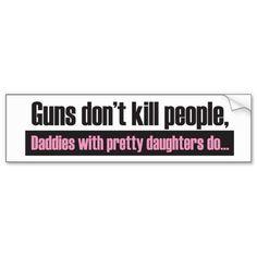 Daddys Girl: Guns Dont Kill People Bumper Sticker